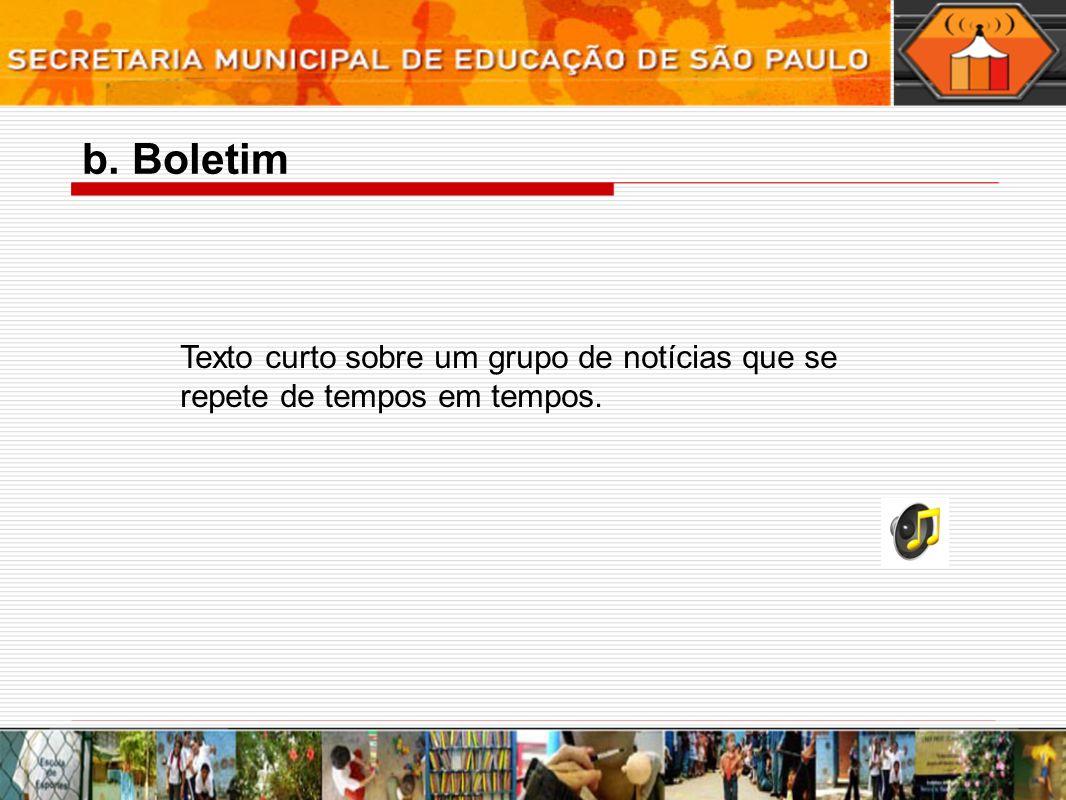 b. Boletim Texto curto sobre um grupo de notícias que se repete de tempos em tempos.