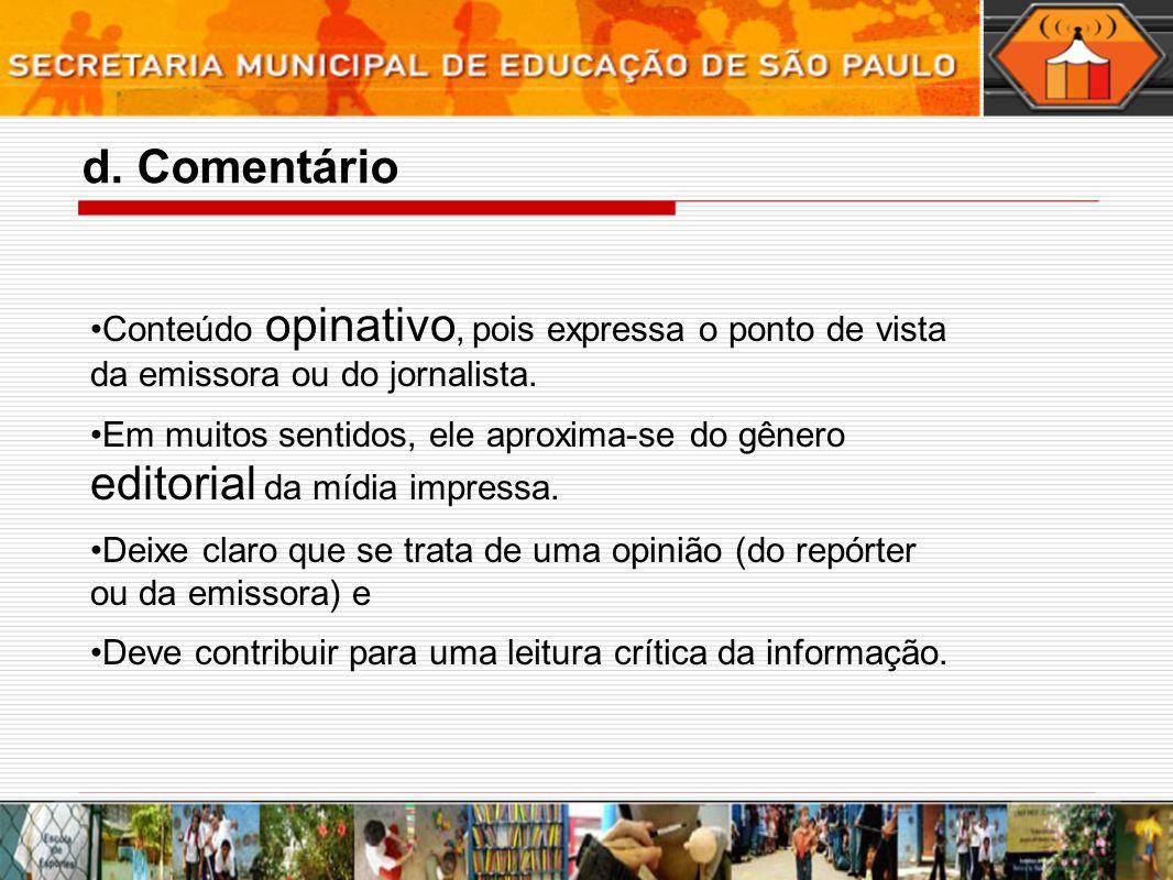 d. Comentário Conteúdo opinativo, pois expressa o ponto de vista da emissora ou do jornalista.