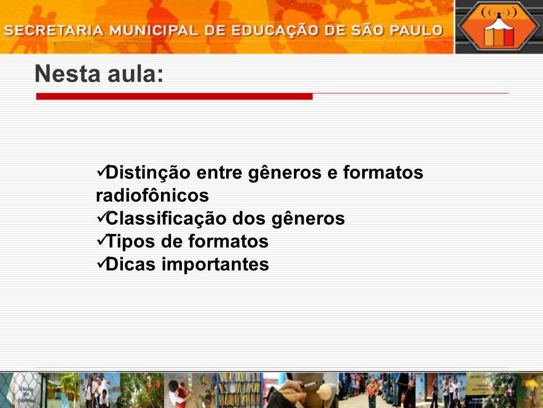 Nesta aula: Distinção entre gêneros e formatos radiofônicos