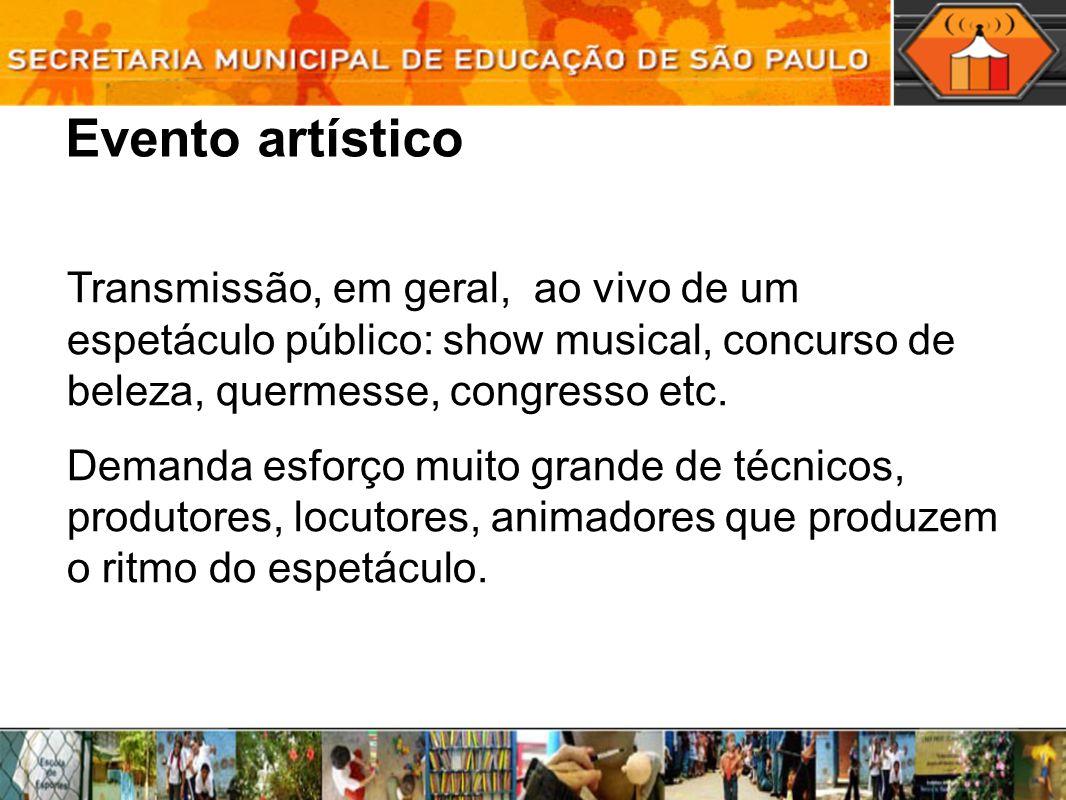 Evento artístico Transmissão, em geral, ao vivo de um espetáculo público: show musical, concurso de beleza, quermesse, congresso etc.