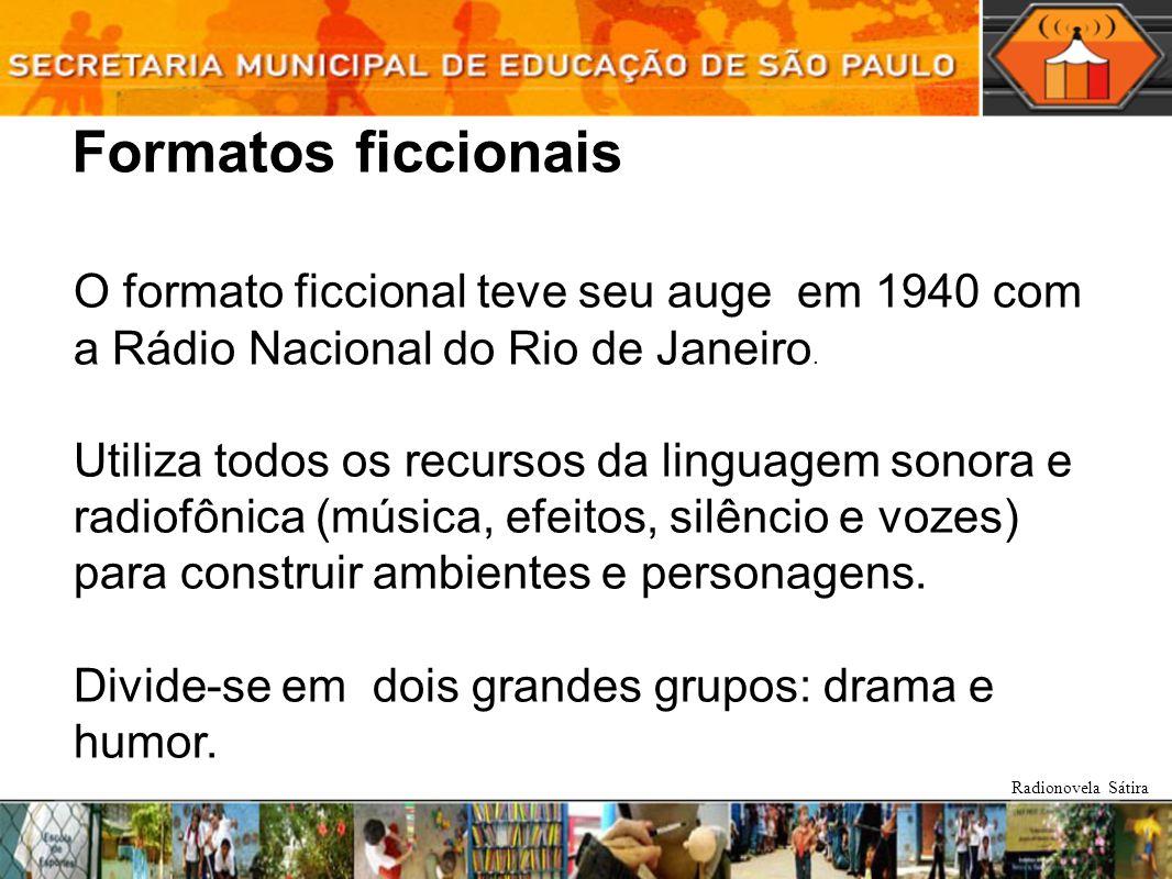 Formatos ficcionais O formato ficcional teve seu auge em 1940 com a Rádio Nacional do Rio de Janeiro.