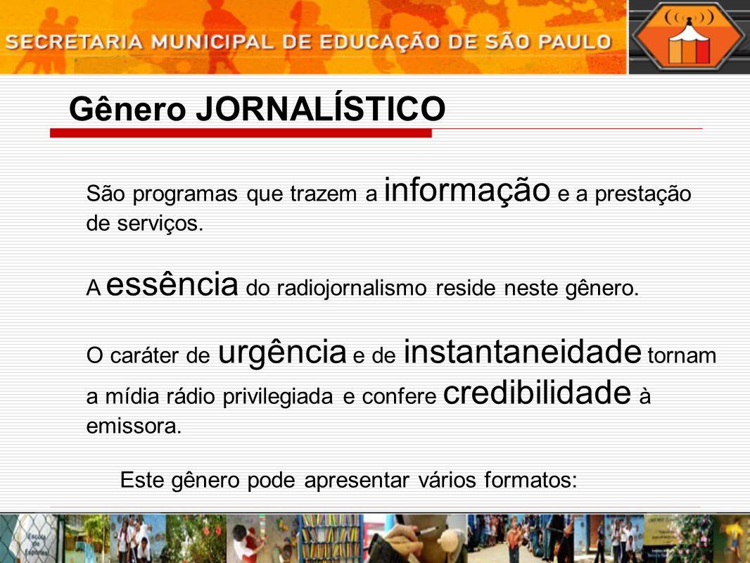 Gênero JORNALÍSTICOSão programas que trazem a informação e a prestação de serviços. A essência do radiojornalismo reside neste gênero.