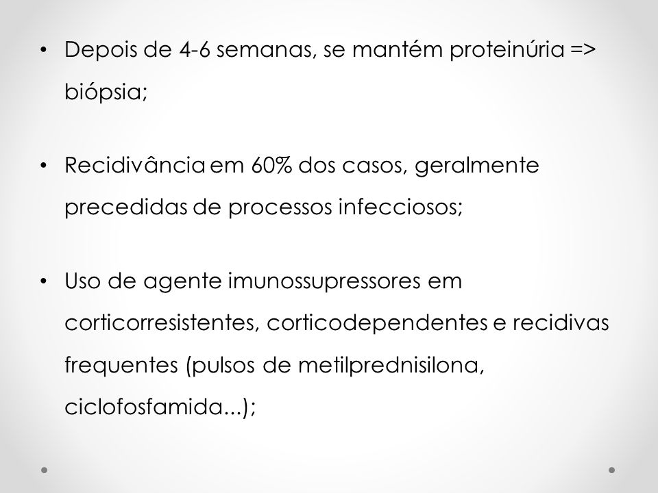 Depois de 4-6 semanas, se mantém proteinúria => biópsia;