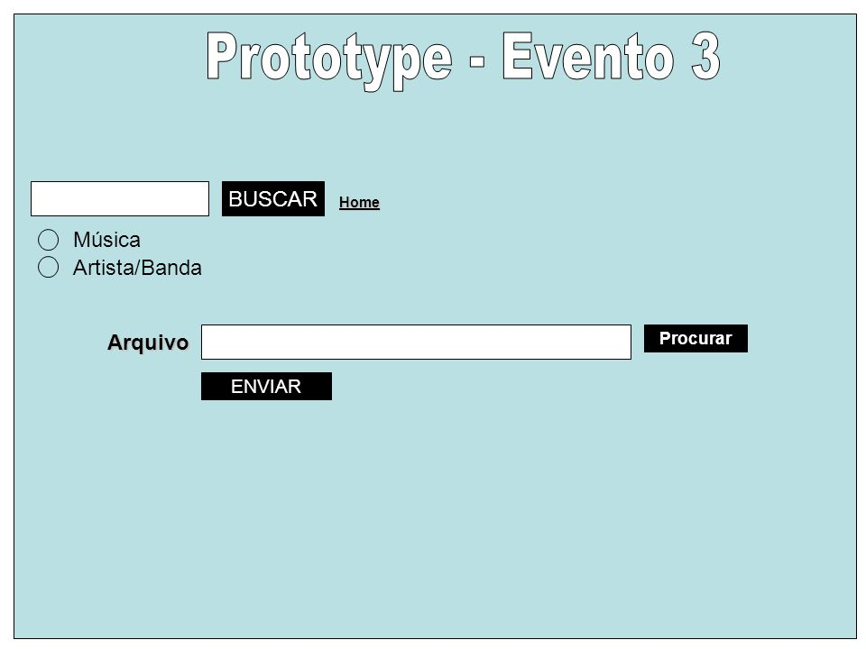 Prototype - Evento 3 BUSCAR Música Artista/Banda Arquivo ENVIAR
