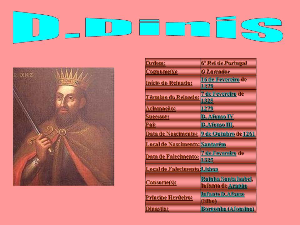 D.Dinis Ordem: 6º Rei de Portugal Cognome(s): O Lavrador