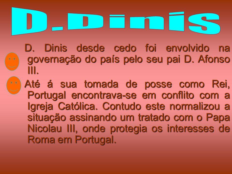D.Dinis D. Dinis desde cedo foi envolvido na governação do país pelo seu pai D. Afonso III.