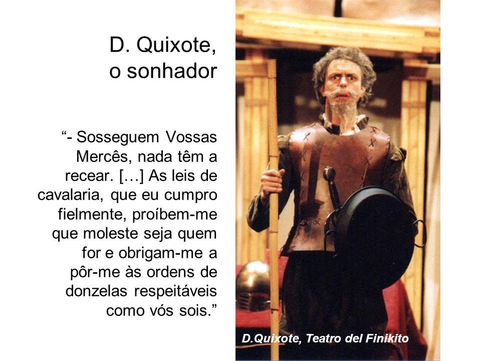 D. Quixote, o sonhador.