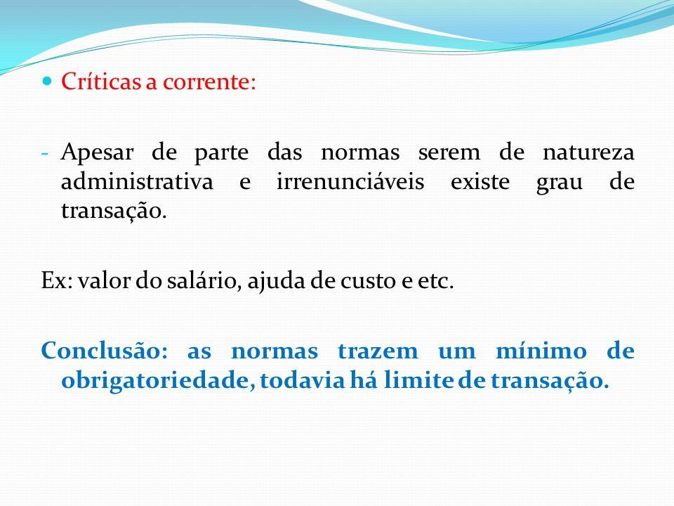 Críticas a corrente:Apesar de parte das normas serem de natureza administrativa e irrenunciáveis existe grau de transação.
