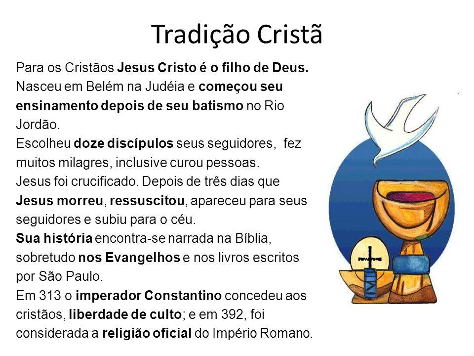 Tradição Cristã Para os Cristãos Jesus Cristo é o filho de Deus.
