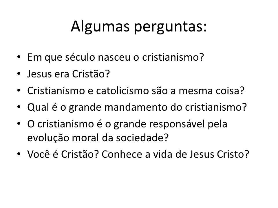 Algumas perguntas: Em que século nasceu o cristianismo