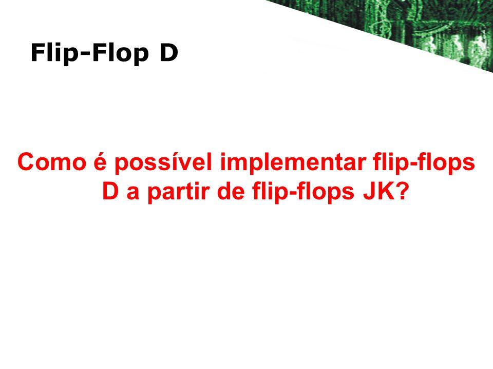 Como é possível implementar flip-flops D a partir de flip-flops JK