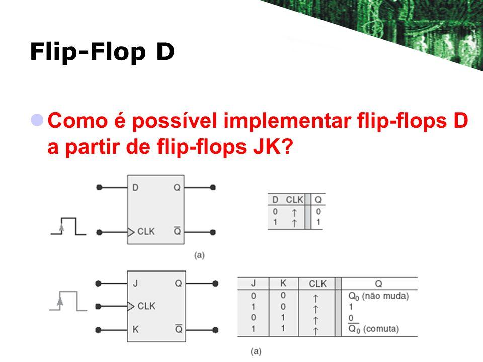 Flip-Flop D Como é possível implementar flip-flops D a partir de flip-flops JK