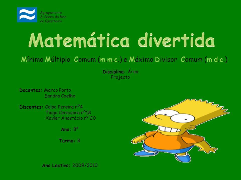 Agrupamento S. Pedro do Mar de Quarteira. Matemática divertida. Mínimo Múltiplo Comum (m.m.c.) e Máximo Divisor Comum (m.d.c.)