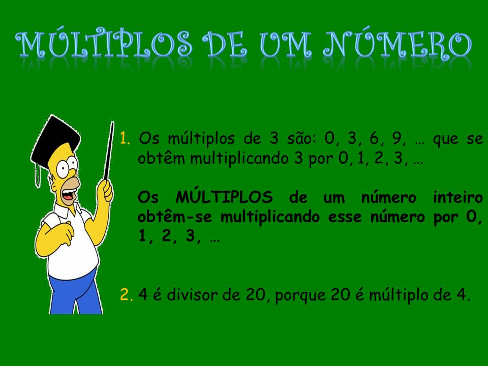 Múltiplos De um número 1. Os múltiplos de 3 são: 0, 3, 6, 9, … que se obtêm multiplicando 3 por 0, 1, 2, 3, …