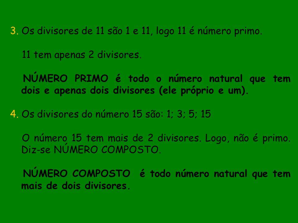 3. Os divisores de 11 são 1 e 11, logo 11 é número primo.