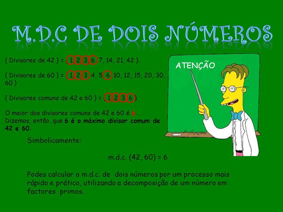 m.D.c De dois números ATENÇÃO Simbolicamente: m.d.c. (42, 60) = 6