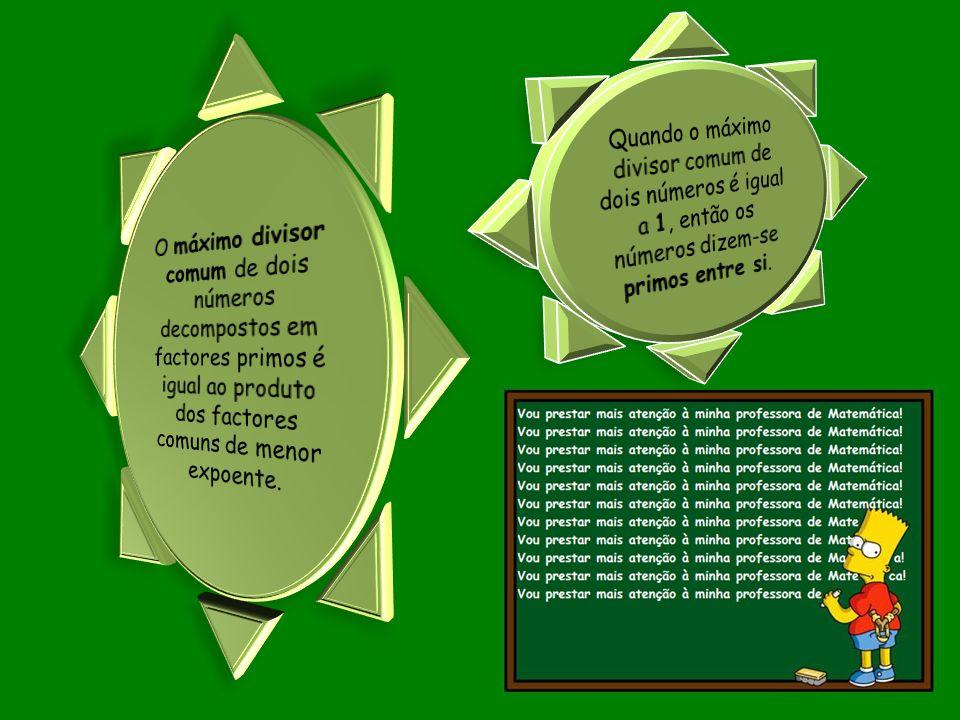 Quando o máximo divisor comum de dois números é igual a 1, então os números dizem-se primos entre si.