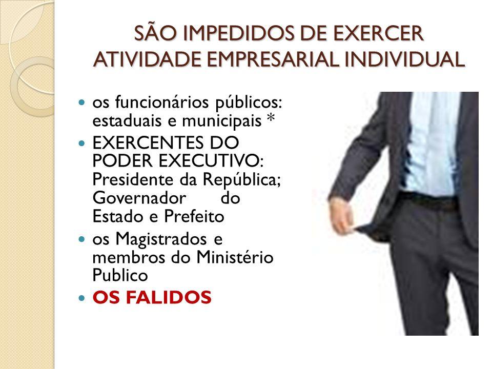 SÃO IMPEDIDOS DE EXERCER ATIVIDADE EMPRESARIAL INDIVIDUAL