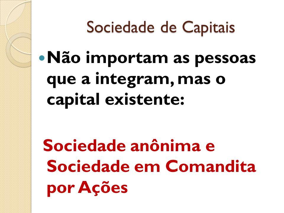 Não importam as pessoas que a integram, mas o capital existente: