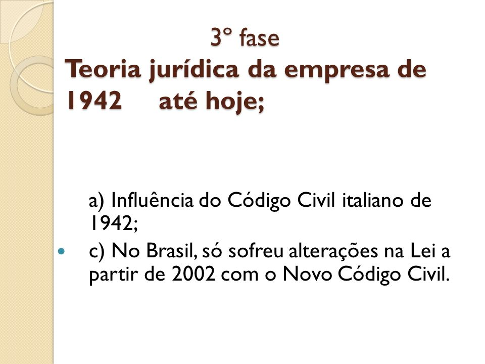 3º fase Teoria jurídica da empresa de 1942 até hoje;