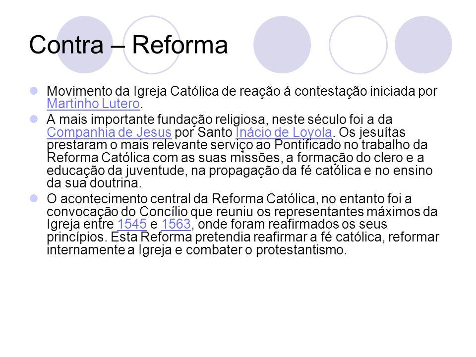 Contra – Reforma Movimento da Igreja Católica de reação á contestação iniciada por Martinho Lutero.