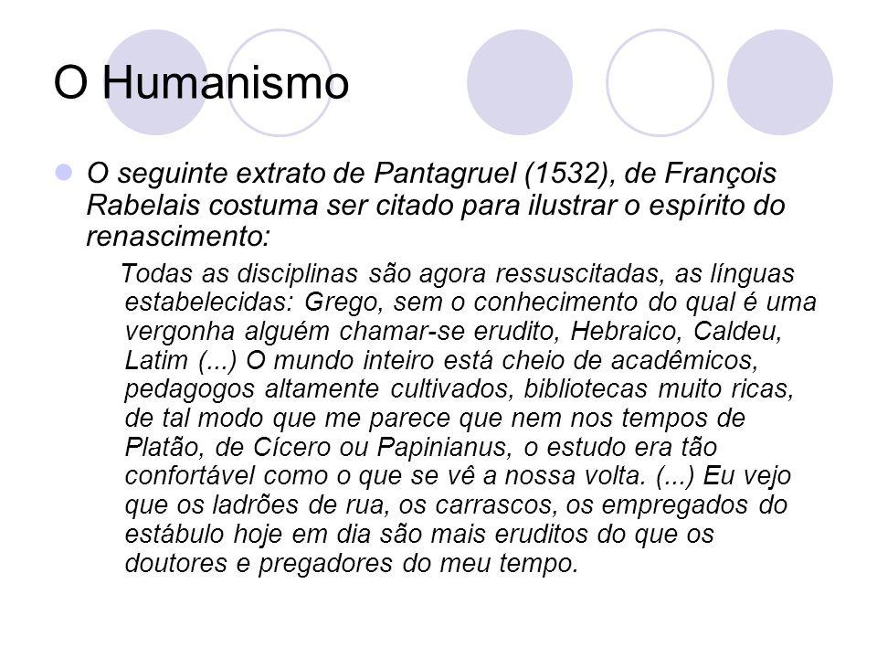 O Humanismo O seguinte extrato de Pantagruel (1532), de François Rabelais costuma ser citado para ilustrar o espírito do renascimento: