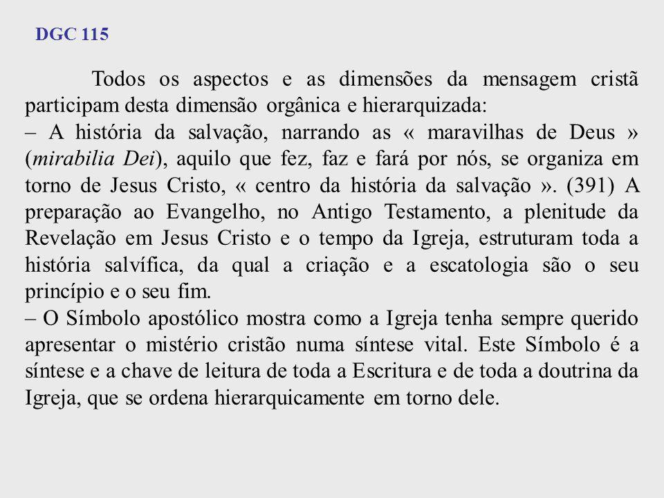 DGC 115 Todos os aspectos e as dimensões da mensagem cristã participam desta dimensão orgânica e hierarquizada: