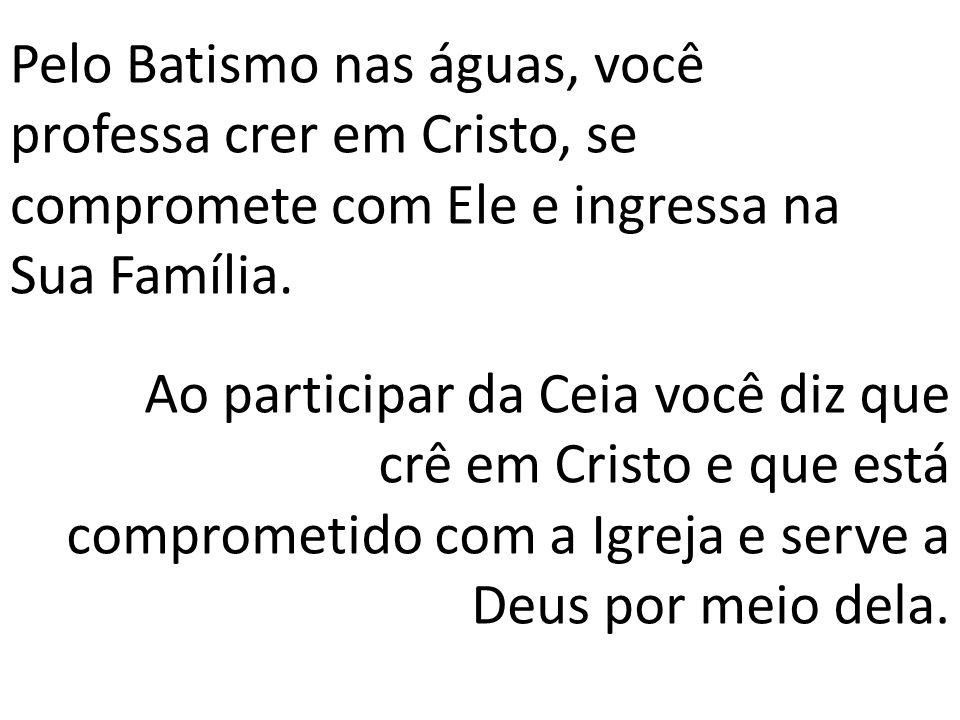 Pelo Batismo nas águas, você professa crer em Cristo, se compromete com Ele e ingressa na Sua Família.