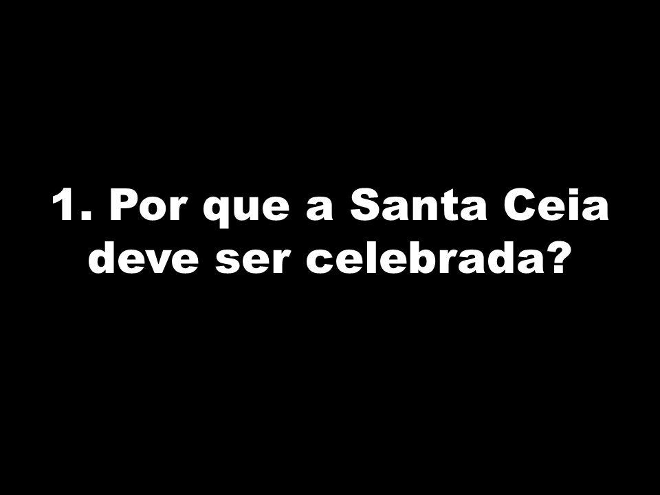 1. Por que a Santa Ceia deve ser celebrada