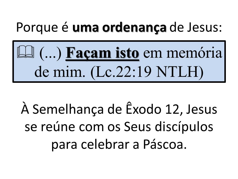  (...) Façam isto em memória de mim. (Lc.22:19 NTLH)