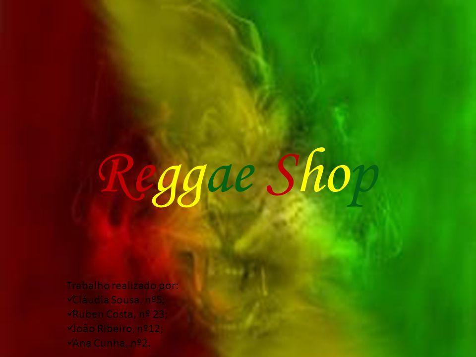 Reggae Shop Trabalho realizado por: Cláudia Sousa, nº5;
