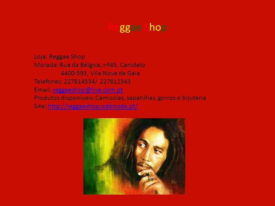 Reggae Shop Loja: Reggae Shop Morada: Rua da Bélgica, nº45, Canidelo
