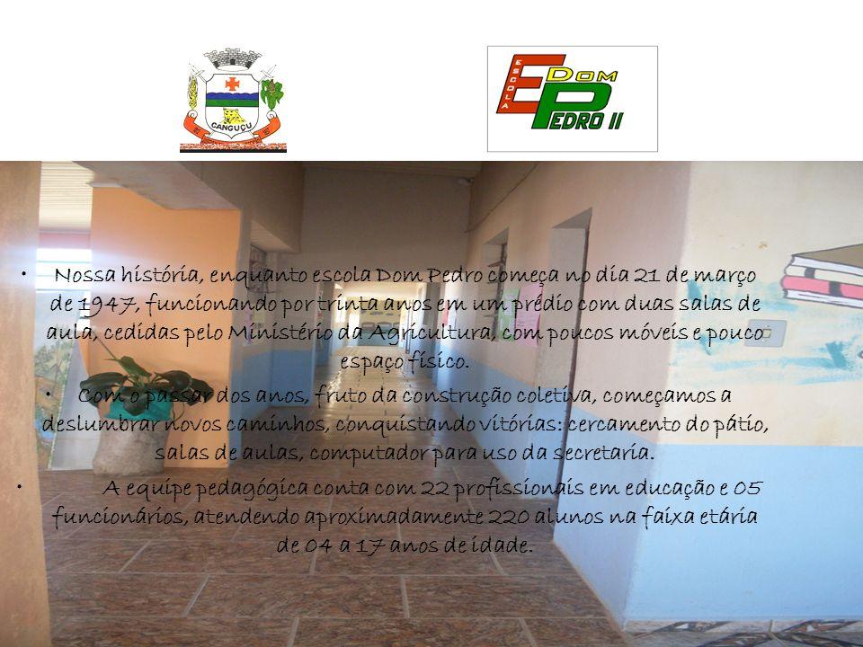 Nossa história, enquanto escola Dom Pedro começa no dia 21 de março de 1947, funcionando por trinta anos em um prédio com duas salas de aula, cedidas pelo Ministério da Agricultura, com poucos móveis e pouco espaço físico.