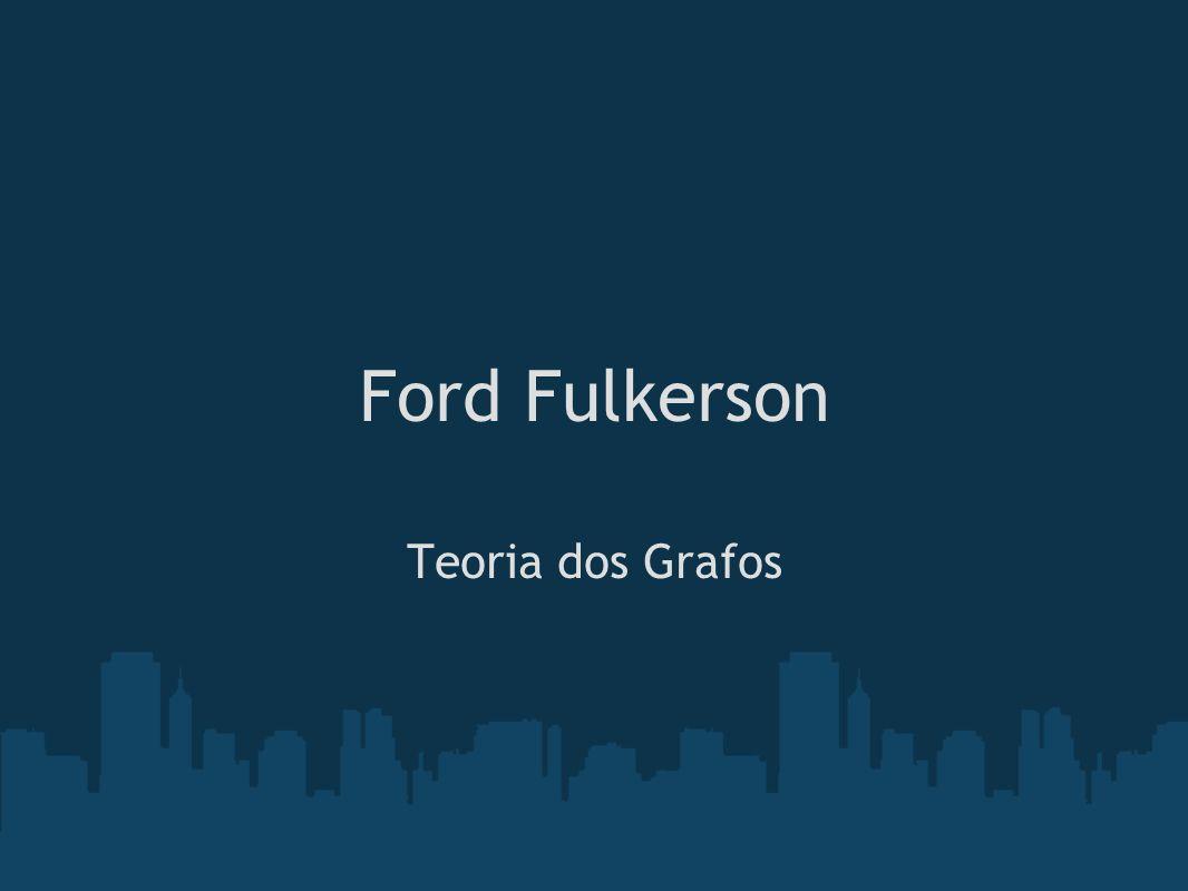 Ford Fulkerson Teoria dos Grafos