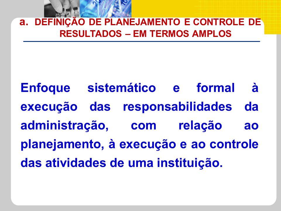 a. DEFINIÇÃO DE PLANEJAMENTO E CONTROLE DE RESULTADOS – EM TERMOS AMPLOS
