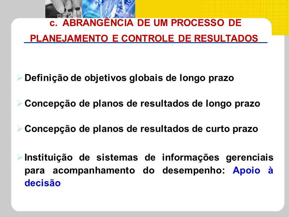 c. ABRANGÊNCIA DE UM PROCESSO DE PLANEJAMENTO E CONTROLE DE RESULTADOS