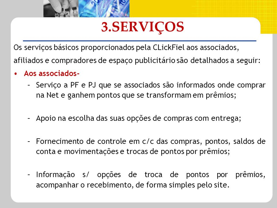 3.SERVIÇOS Os serviços básicos proporcionados pela CLickFiel aos associados, afiliados e compradores de espaço publicitário são detalhados a seguir: