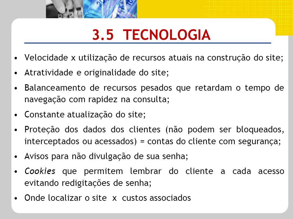 3.5 TECNOLOGIA Velocidade x utilização de recursos atuais na construção do site; Atratividade e originalidade do site;
