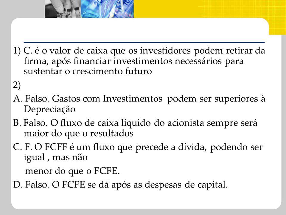 1) C. é o valor de caixa que os investidores podem retirar da firma, após financiar investimentos necessários para sustentar o crescimento futuro