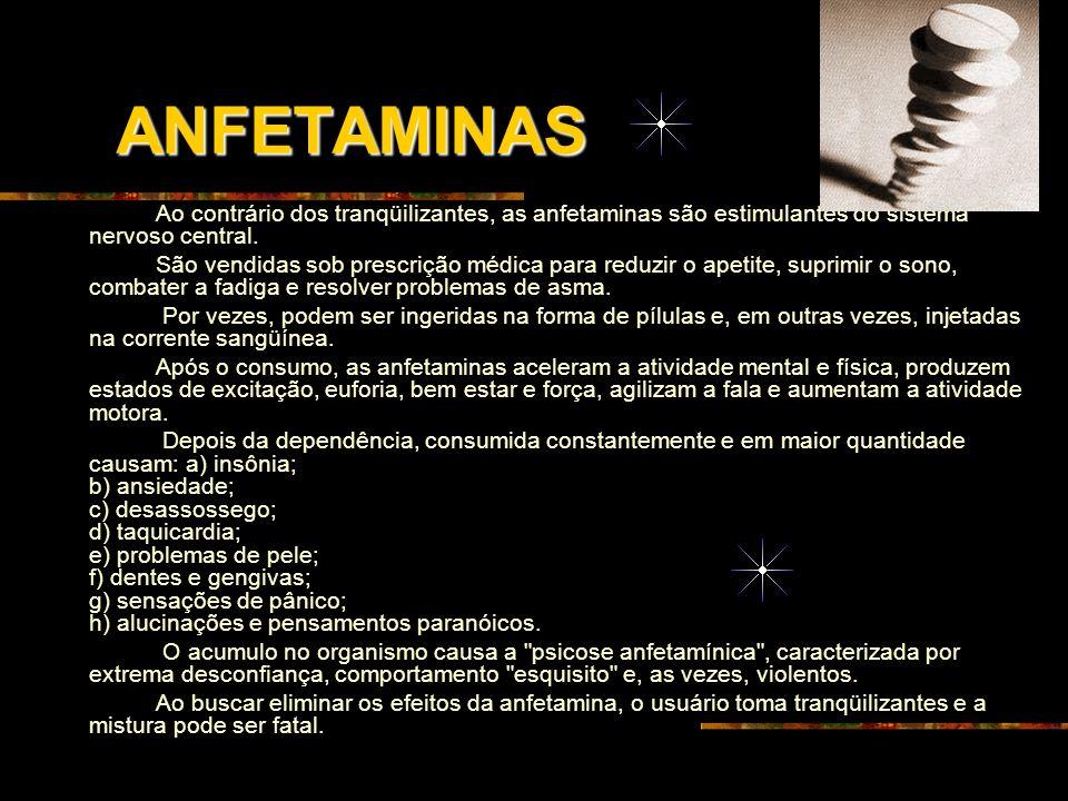 ANFETAMINAS Ao contrário dos tranqüilizantes, as anfetaminas são estimulantes do sistema nervoso central.