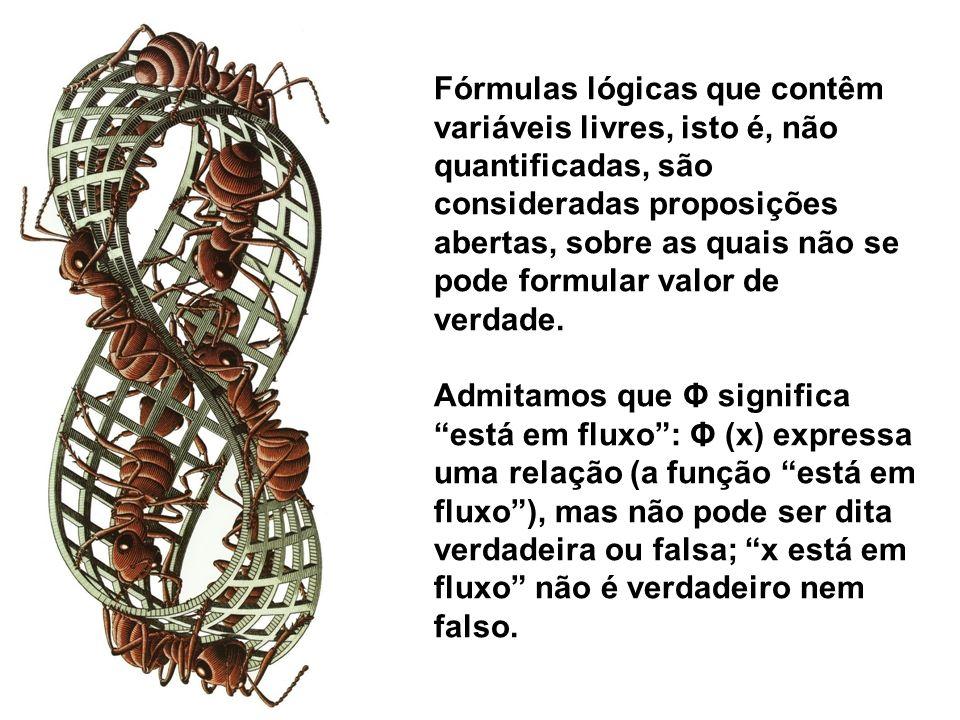 Fórmulas lógicas que contêm variáveis livres, isto é, não quantificadas, são consideradas proposições abertas, sobre as quais não se pode formular valor de verdade.