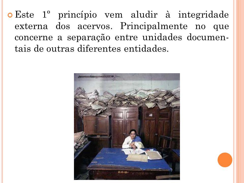Este 1º princípio vem aludir à integridade externa dos acervos