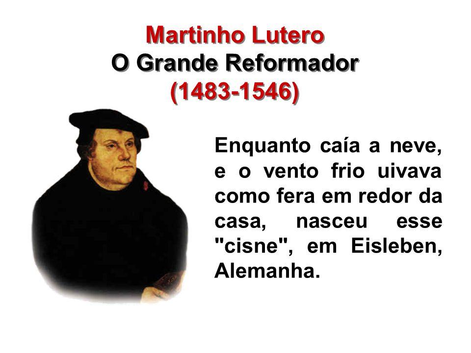 Martinho Lutero O Grande Reformador (1483-1546)