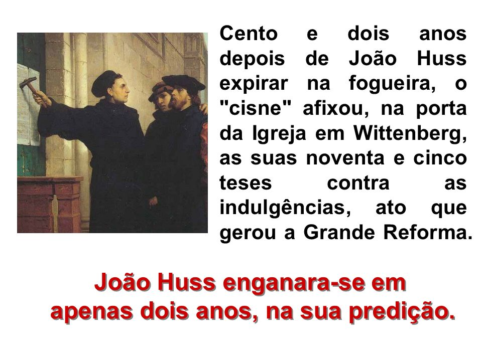 João Huss enganara-se em apenas dois anos, na sua predição.