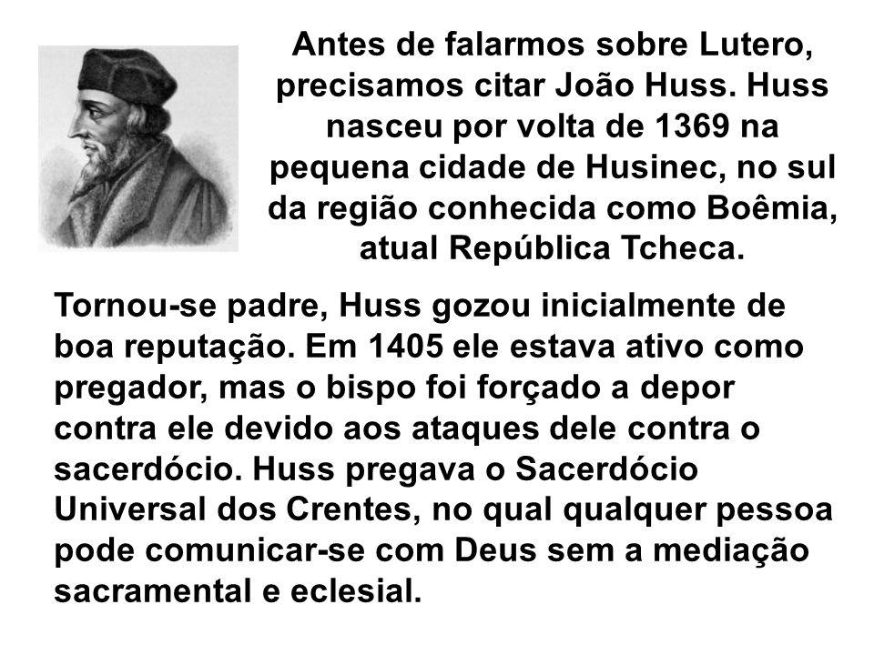 Antes de falarmos sobre Lutero, precisamos citar João Huss