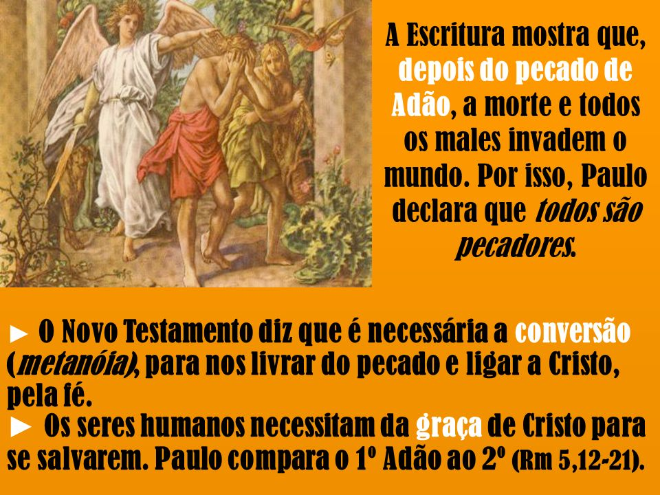 A Escritura mostra que, depois do pecado de Adão, a morte e todos os males invadem o mundo. Por isso, Paulo declara que todos são pecadores.