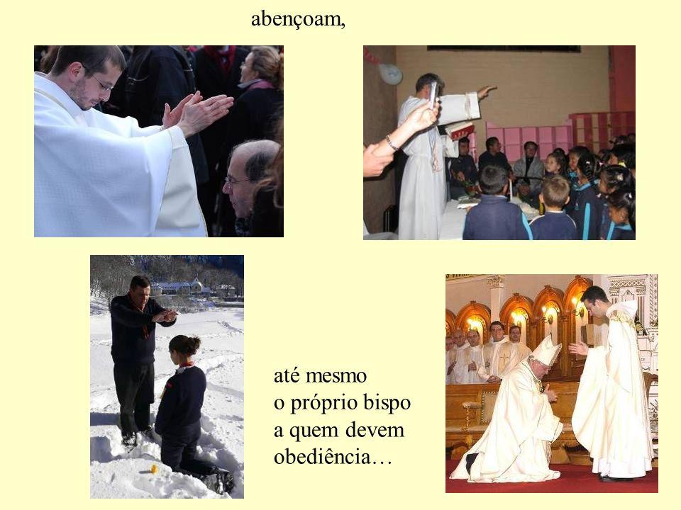 abençoam, até mesmo o próprio bispo a quem devem obediência…