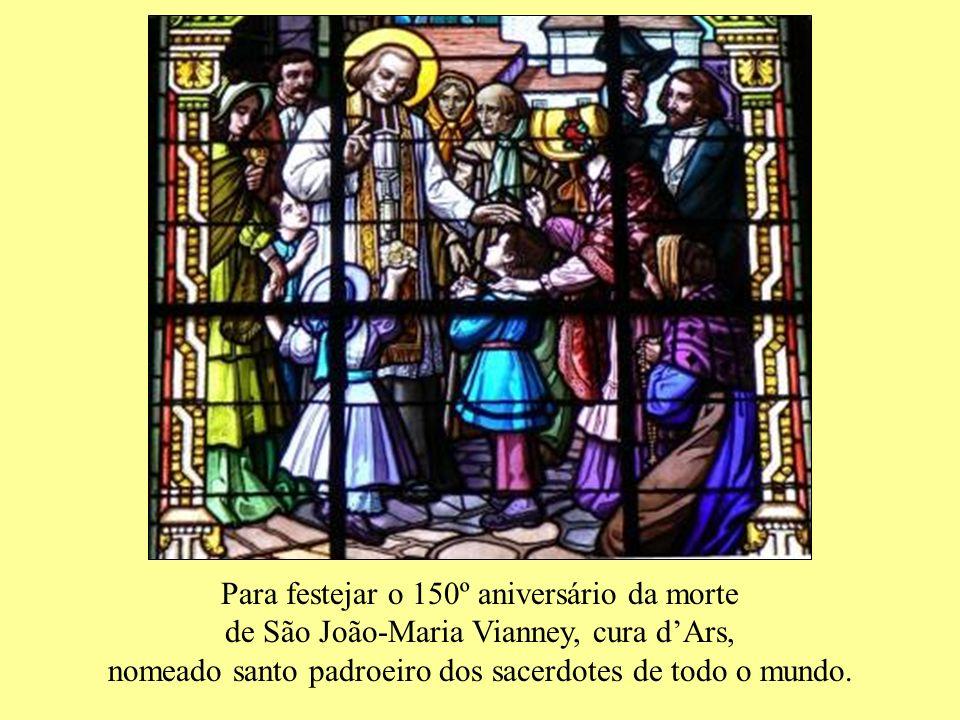 Para festejar o 150º aniversário da morte de São João-Maria Vianney, cura d'Ars, nomeado santo padroeiro dos sacerdotes de todo o mundo.