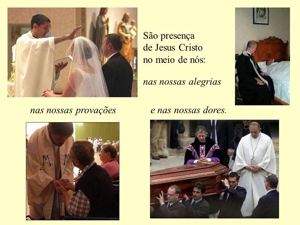 São presença de Jesus Cristo no meio de nós: