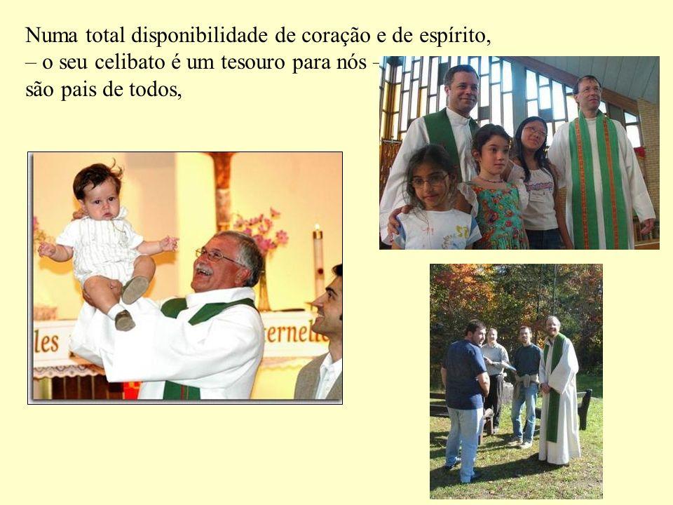 Numa total disponibilidade de coração e de espírito, – o seu celibato é um tesouro para nós – são pais de todos,